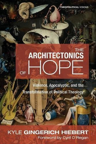 Download The Architectonics of Hope: Violence, Apocalyptic, and the Transformation of Political Theology (Theopolitical Visions) pdf epub