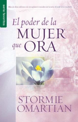 El Poder de la Mujer que Ora (Spanish Edition) [Stormie Omartian] (Tapa Blanda)