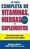 La Guia Completa de Vitaminas, Hierbas y Suplementos, Winifred Conkling and David Y. Wong, 0061137758