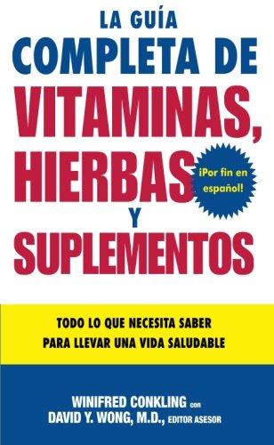 La Guia Completa de Vitaminas, Hierbas y Suplementos: Todo lo que Necesita Saber para Llevar una Vida Saludable (Spanish Edition)