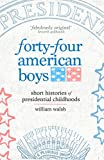 """William Walsh, """"Forty-Four American Boys: Short Histories of Presidential Childhoods"""" (Outpost19, 2017)"""
