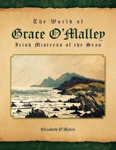 The World Of Grace O'Malley: Irish Mistress Of The Seas