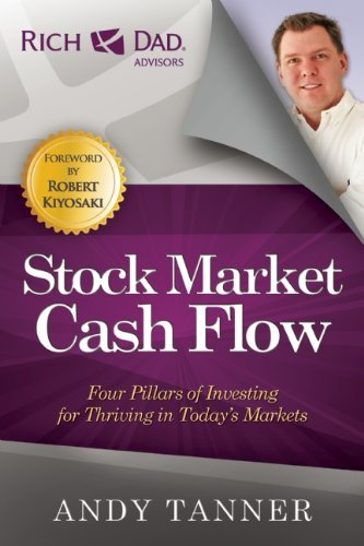 By Andy Tanner - The Stock Market Cash Flow: Four Pillars of Investing for Thriving in Today's Markets (Rich Dad Advisors)