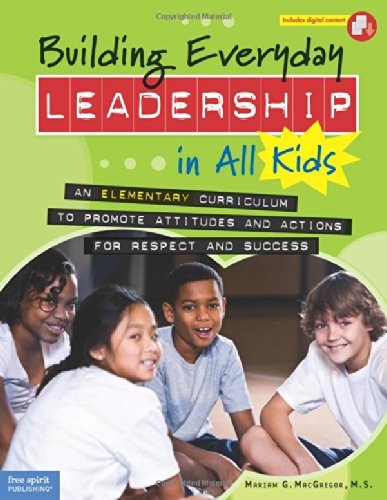 Building Everyday Leadership in All Kids: An Elementary Curriculum to Promote Attitudes and Actions for Respect and Success (Team Building Activities For Students In The Classroom)