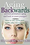 AGING BACKWARDS: Prevent Premature Aging and Look 10 Years Yunger: How To Stay Young and Healthy After Menopause