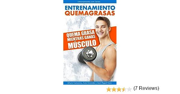 Entrenamiento Quemagrasas: Quema grasa mientras ganas músculo eBook: Arturo Cantarero, Iván Fresneda, Josemi Sanz: Amazon.es: Tienda Kindle