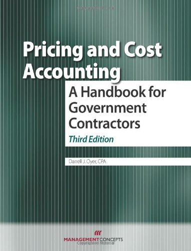 Pricing and Cost Accounting: A Handbook for Government Contractors