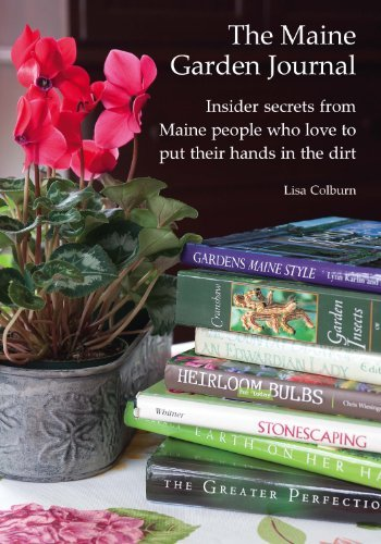 The Maine Garden Journal - Insider secrets from Maine people who love to put their hands in the dirt pdf epub