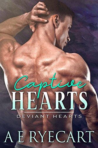 Captive Hearts (Deviant Hearts Book 1) by [Ryecart, A E]