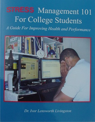Stress Management 101 For College Students: A Guide For Improving Health and Performance