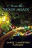 To See the Moon Again, Jamie Langston Turner, 0425253023