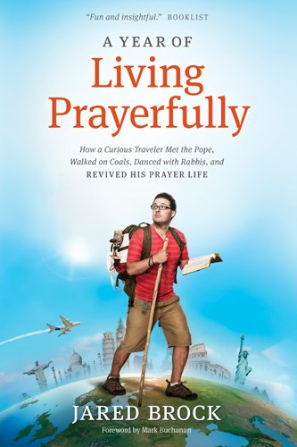 A Year of Living Prayerfully: How A Curious Traveler Met the Pope, Walked on Coals, Danced with Rabbis, and Revived His Prayer Life cover