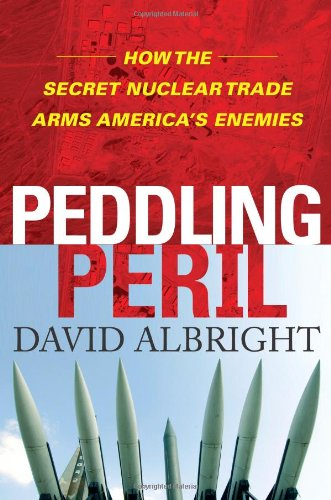 Download Peddling Peril: How the Secret Nuclear Trade Arms America's Enemies pdf