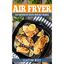 AIR FRYER: EASY AND HEALTHY RECIPES WITH HALF THE CALORIES