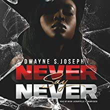 Never Say Never Audiobook by Dwayne S. Joseph, Buck 50 Productions Narrated by Mishi LaChappelle