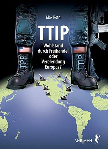 TTIP – Wohlstand durch Freihandel oder Verelendung Europas?