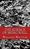 The Science of Being Well, Wallace Wattles, 1482509040