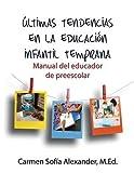 img - for ??ltimas tendencias en la educaci?3n infantil temprana Manual del educador de preescolar by Carmen Sofia Alexander (2016-04-11) book / textbook / text book