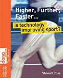Higher, Further, Faster - Is Technology           Improving Sport?