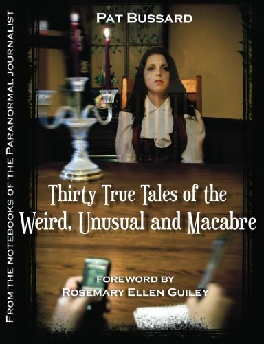 Download Thirty True Tales of the Weird, Unusual and Macabre: From the Notebooks of the Paranormal Journalist pdf