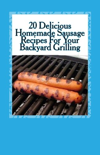 Delicious Homemade Sausage Backyard Grilling