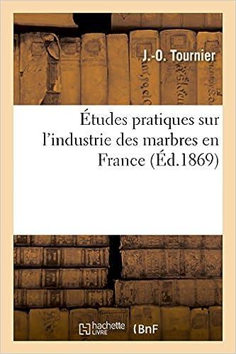 Livres gratuits en ligne Études pratiques sur l'industrie des marbres en France epub pdf