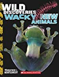Wild Discoveries: Wacky New Animals (Turtleback School & Library Binding Edition)