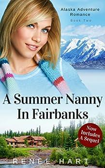 A Summer Nanny In Fairbanks (Alaska Adventure Romance Book 2) by [Hart, Renee]