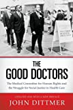 img - for The Good Doctors: The Medical Committee for Human Rights and the Struggle for Social Justice in Health Care book / textbook / text book