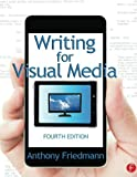 img - for Writing for Visual Media by Anthony Friedmann (2014-04-30) book / textbook / text book