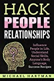 Hack People Relationships: Influence People in Life, Understand Social Skills, Anyone's Body Language, Success Recipes
