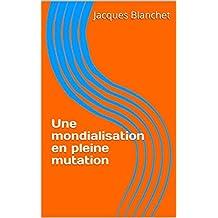 Une mondialisation en pleine mutation (French Edition)
