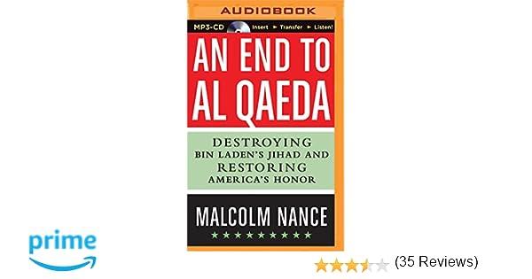 An End to Al-Qaeda: Destroying Bin Laden's Jihad and Restoring