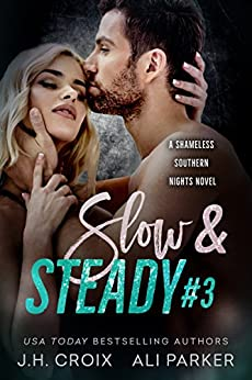 Slow and Steady #3: A Bad Boy Romantic Suspense (Shameless Southern Nights Book 6) by [Croix, J.H., Parker, Ali]