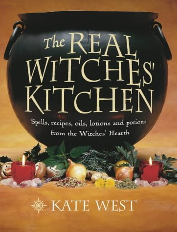 Real Witches Kitchen (The Real Witches' Kitchen: Spells, Recipes, Oils, Lotions and Potions from the Witches' Hearth by Kate West (14-Jan-2002))