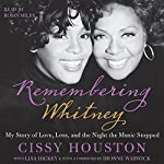 Remembering Whitney : My Story of Love, Loss, and the Night the Music Stopped | Cissy Houston