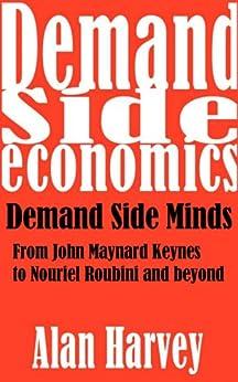 Demand Side Economics: Demand Side Minds by [Harvey, Alan]