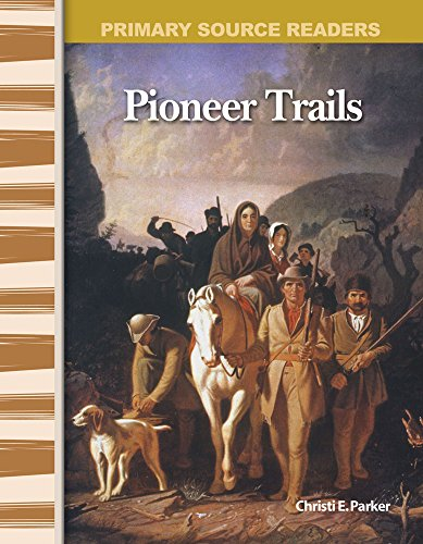 Teacher Created Materials - Primary Source Readers: Pioneer Trails - Hardcover - Grades 4-5 - Guided Reading Level R ()