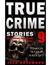 True Crime Stories Volume 9: 12 Shocking True Crime Murder Cases