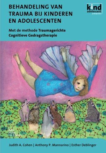 Behandeling van trauma bij kinderen en adolescenten: Met de methode Traumagerichte Cognitieve Gedragstherapie (Dutch Edition)