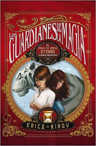 El reloj de arena eterno. Los guardianes de la magia Vol. 1 (Spanish Edition): Erika Kirov: 9788499181776: Amazon.com: Books