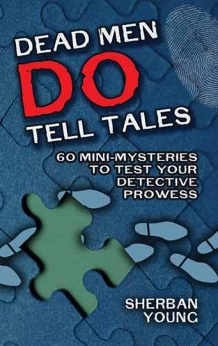 Dead Men Do Tell Tales: 60 Mini-Mysteries to Test Your Detective Prowess (Dover Recreational Math)
