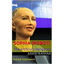 Sophia (robot) The Artificial Intelligence: French Edition