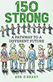 150-Strong: A Pathway to a Different Future