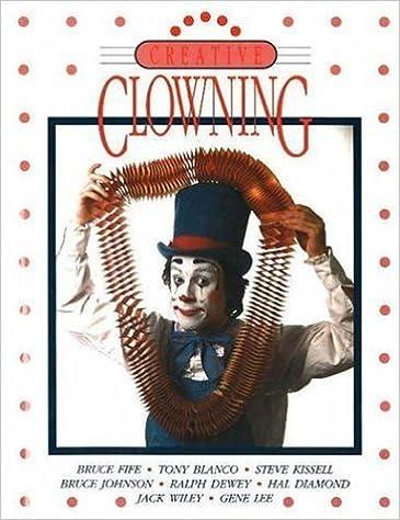 Creative Clowning by Bruce Fife (2003-01-01)