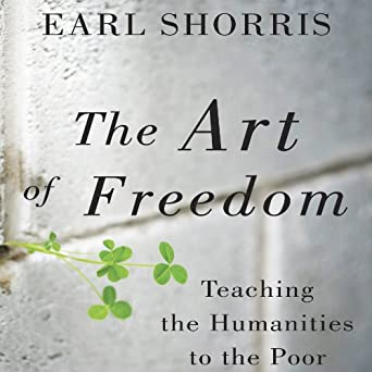 The Art of Freedom: Teaching the Humanities to the Poor
