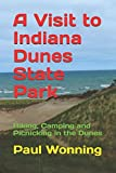 A Visit to Indiana Dunes State Park: Hiking, Camping and Picnicking in the Dunes (Indiana State Park Travel Guide) (Volume 13)