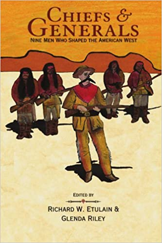 Book Chiefs and Generals: Nine Men Who Shaped the American West (Notable Westerner's Series)