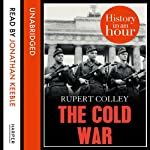 The Cold War: History in an Hour | Rupert Colley