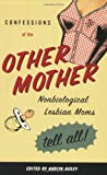 Confessions of the Other Mother: Non-Biological Lesbian Moms Tell All